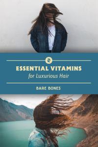 Essential Vitamins for Luxurious Hair